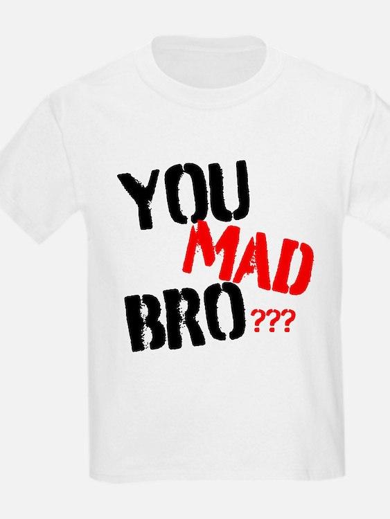 You mad bro T-Shirt