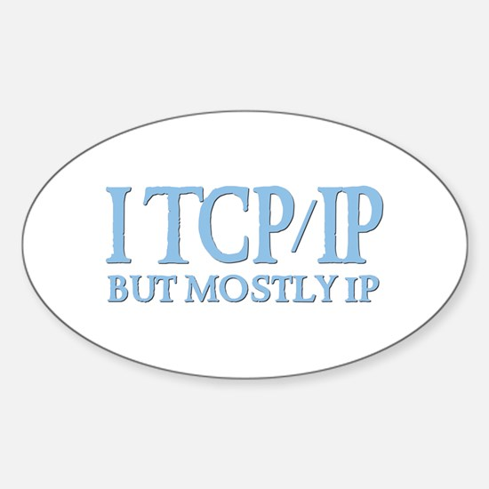I TCP/IP But Mostly IP Oval Decal