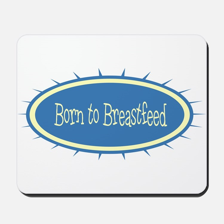 Born to Breastfeed Mousepad