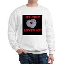 My Chips Love ME! Sweatshirt