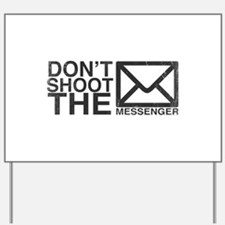 Dont shoot the messenger Yard Sign