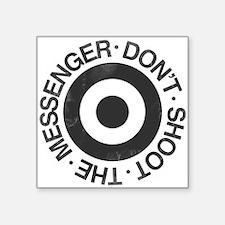 "Don't Shoot the Messenger Square Sticker 3"" x 3"""