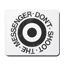Don't Shoot the Messenger Mousepad