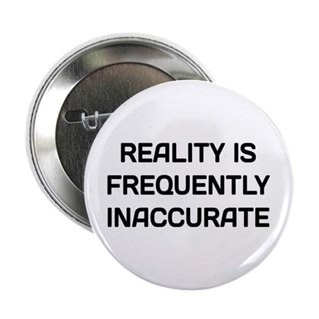 """Reality Innacurate 2.25"""" Button"""