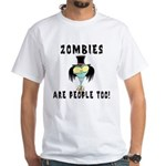 Zombies Are People Too White T-Shirt