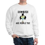 Zombies Are People Too Sweatshirt