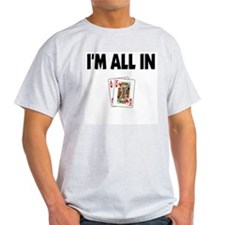 I'm All In Ash Grey T-Shirt
