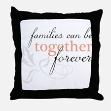 Families Can Be Together Throw Pillow