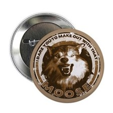 """Make Out With That...Moose 2.25"""" Button"""