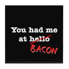 Bacon You Had Me At Tile Coaster