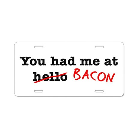 Bacon You Had Me At Aluminum License Plate