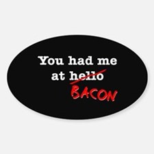 Bacon You Had Me At Sticker (Oval)