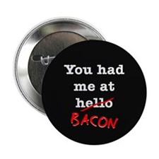 """Bacon You Had Me At 2.25"""" Button (10 pack)"""