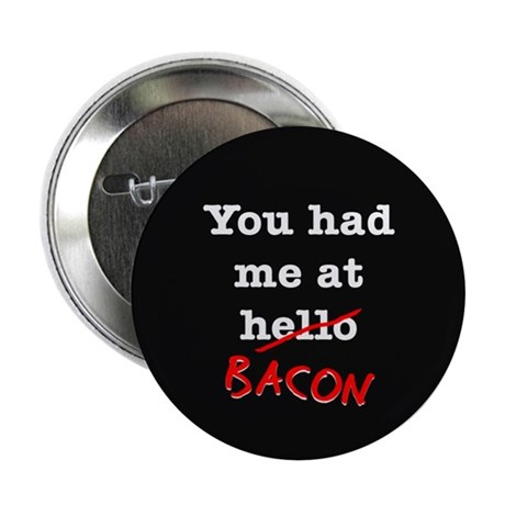 "Bacon You Had Me At 2.25"" Button"