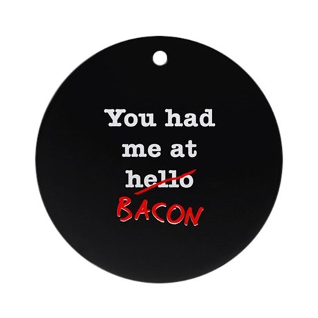 Bacon You Had Me At Ornament (Round)