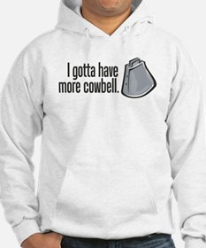 I Gotta Have More Cowbell! Hoodie