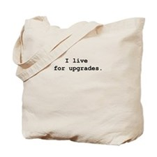 Live for Upgrades Tote Bag
