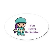 You Better Rectumize Oval Car Magnet