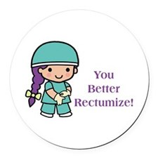 You Better Rectumize Round Car Magnet