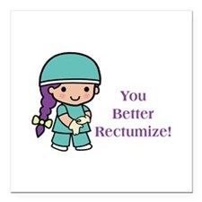 "You Better Rectumize Square Car Magnet 3"" x 3"""