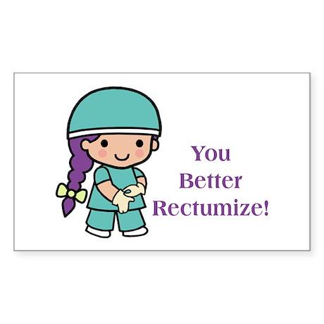 You Better Rectumize Sticker (Rectangle)