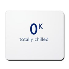 Totally Chilled - Kelvin Version T Shirt Mousepad