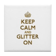 Keep Calm And Glitter On Tile Coaster