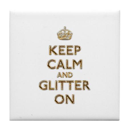Keep Calm And Glitter On Tile Coaster