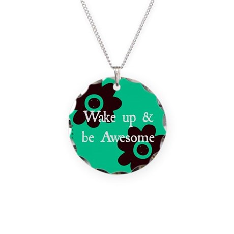 Wake up and Be Awesome Necklace Circle Charm