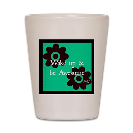 Wake up and Be Awesome Shot Glass