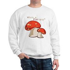 Whos A Fun Guy Sweatshirt