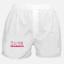 I Love Thaddeus Boxer Shorts