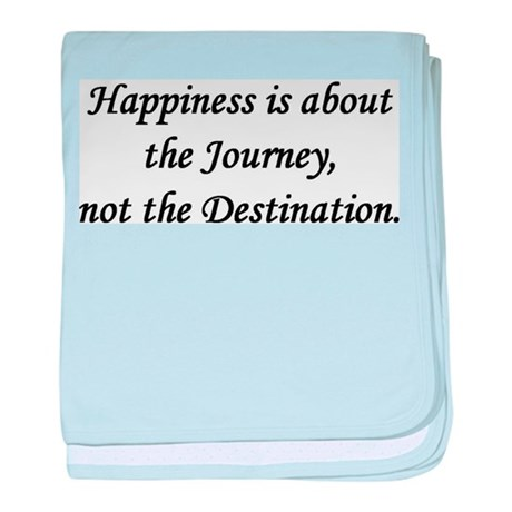 Happiness, Journey, Destination baby blanket