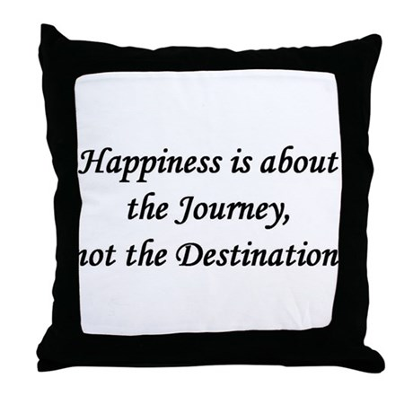 Happiness, Journey, Destination Throw Pillow