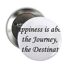 "Happiness, Journey, Destination 2.25"" Button"