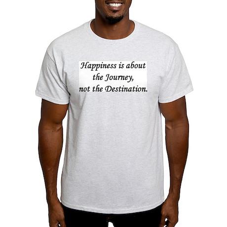 Happiness, Journey, Destination Light T-Shirt