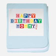 Happy Birthday Mommy.psd baby blanket