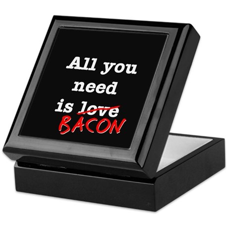 Bacon All You Need Is Keepsake Box