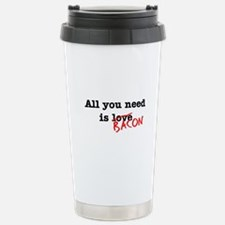 Bacon All You Need Is Stainless Steel Travel Mug