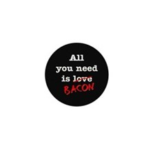 Bacon All You Need Is Mini Button (100 pack)