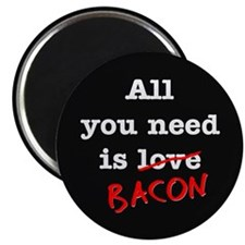 Bacon All You Need Is Magnet