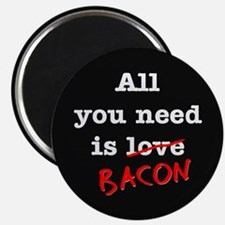 """Bacon All You Need Is 2.25"""" Magnet (100 pack)"""