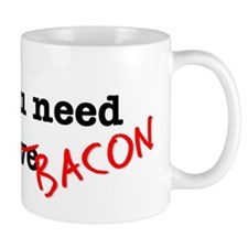 Bacon All You Need Is Mug