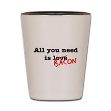 Bacon All You Need Is Shot Glass