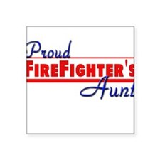 """proud firefighter aunt.png Square Sticker 3"""" x 3"""""""