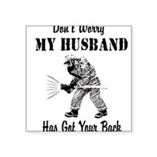 gotyourbackfirefighterhusband.png Square Sticker 3