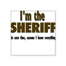 "Im the sheriff copy.png Square Sticker 3"" x 3"""