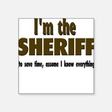"""Im the sheriff copy.png Square Sticker 3"""" x 3"""""""