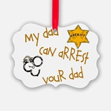 sheriffarrestyoursdad.png Ornament