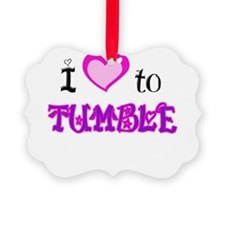 I Love to tumble.png Ornament